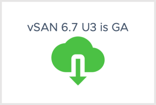 VMware vSAN 6.7 U3 is Generally Available